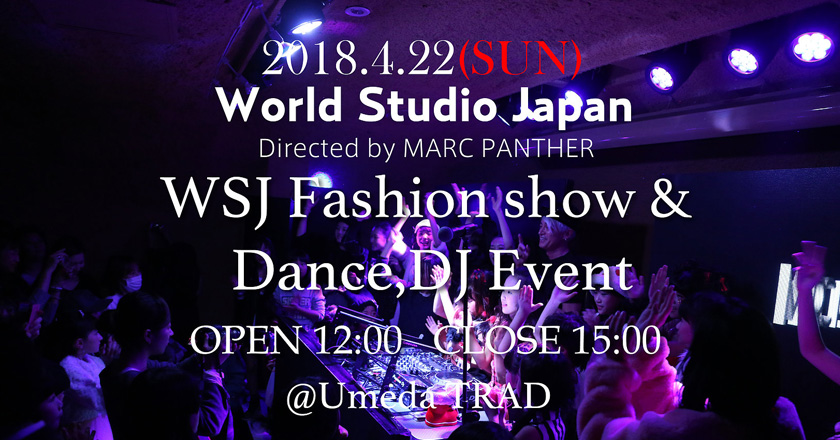 2018/4/22(Sun) WSJ / DJ&Dance&Fashion show Event